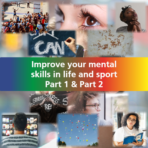 Improve you mental skills in life and sport Parts ... 1 & 2