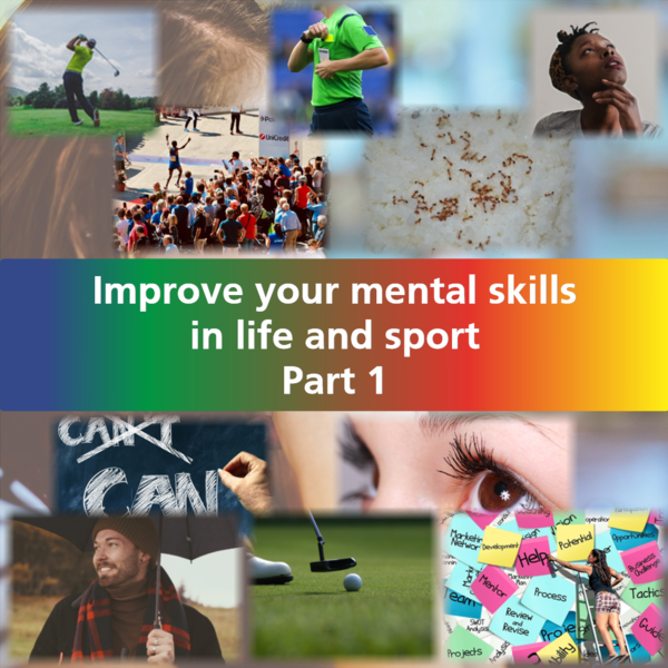 Improve your mental skills in life and sport ... Part 1
