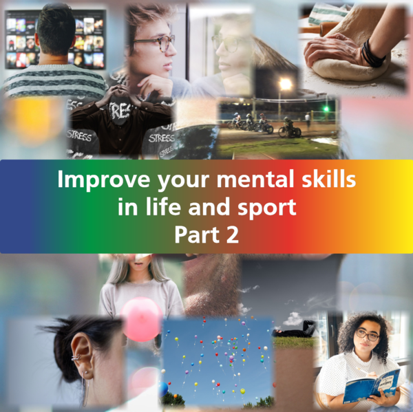 Improve your mental skills in life and sport ... Part 2